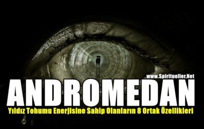 Andromedan Yıldız Tohumu Enerjisine Sahip Olanların 8 Ortak Özellikleri