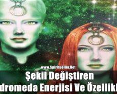 Şekil Değiştiren Andromeda Enerjisi Ve Özellikleri