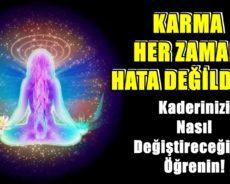 Kaderinizi Nasıl Değiştireceğinizi Öğrenin! Karma Her Zaman Hata Değildir!