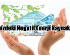 Evinizdeki Negatif Enerji Kaynakları: Onlardan Nasıl Kurtulur ve İyi Şansı Yaşamınıza Çekersiniz