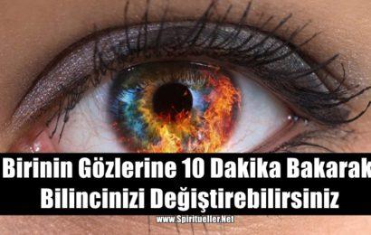 Birinin Gözlerine 10 Dakika Bakarak, Bilincinizi Değiştirebilirsiniz