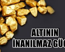 Altın Hakkında Bilmedikleriniz: Altının İnanılmaz Gücü