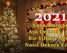 2021'de Şans, Para ve Aşk Çekmek İçin Bir Yılbaşı Ağacı Nasıl Dekore Edilir