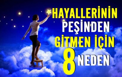 Hayallerinin Peşinden Gitmen İçin 8 Neden